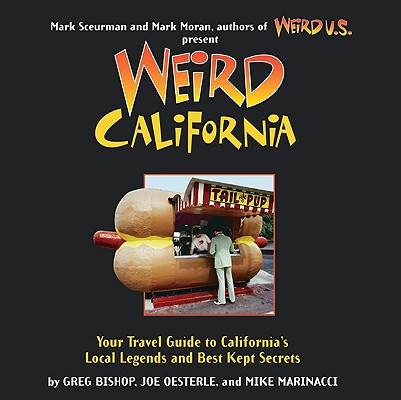 Weird California By Bishop, Greg/ Oesterle, Joe/ Marinacci, Mike/ Sceurman, Mark (EDT)/ Moran, Mark (EDT)
