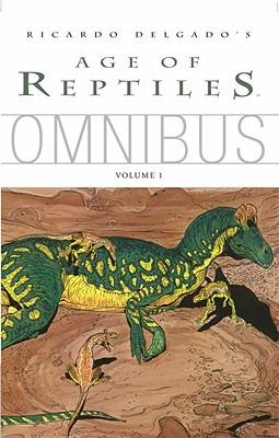 Age of Reptiles Omnibus 1 By Delgado, Ricardo